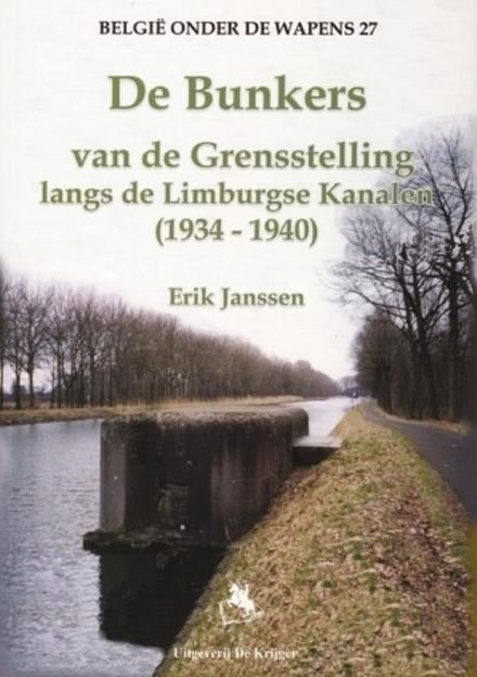 De bunkers van de Grensstelling langs de Limburgse kanalen 1934-1940
