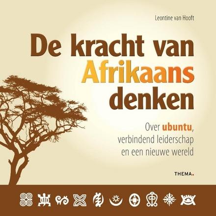 De kracht van Afrikaans denken : over Ubuntu, verbindend leiderschap en een nieuwe wereld