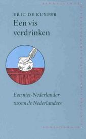 Een vis verdrinken : een niet-Nederlander tussen de Nederlanders