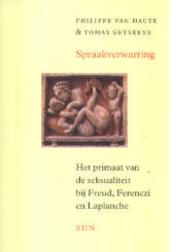 Spraakverwarring : het primaat van de seksualiteit bij Freud, Ferenczi en Laplanche