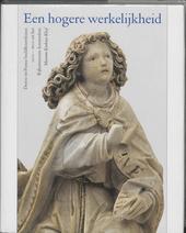 Een hogere werkelijkheid : Duitse en Franse beeldhouwkunst uit het Rijksmuseum 1200-1600