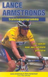 Lance Armstrongs trainingsprogramma : in 7 weken naar een optimale prestatie