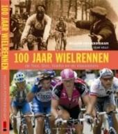 100 jaar wielrennen : de Tour, Giro, Vuelta en de klassiekers