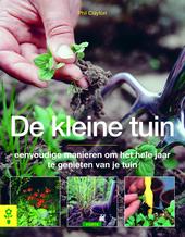 De kleine tuin : eenvoudige manieren om het hele jaar te genieten van je tuin
