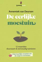 De eerlijke moestuin : 12 maanden duurzaam & eenvoudig tuinieren : met heerlijke recepten om de oogst te verwerken