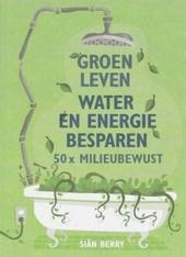 Groen leven : water en energie besparen