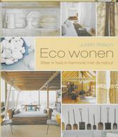Eco wonen : sfeer in huis in harmonie met de natuur