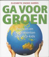 Ga voor groen : proeven en experimenten voor eco-kids
