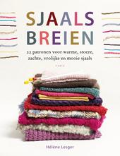 Sjaals breien : 22 patronen voor warme, stoere, zachte, vrolijke en mooie sjaals