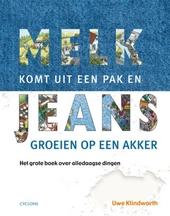 Melk komt uit een pak en jeans groeien op een akker : het grote boek over alledaagse dingen