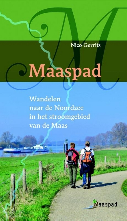 Maaspad : wandelen naar de Noordzee in het stroomgebied van de Maas : 415 km wandelen langs de Maas van Eijsden tot...