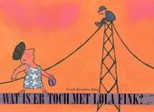 Wat is er toch met Lola Fink ?