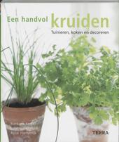Een handvol kruiden : tuinieren, koken en decoreren