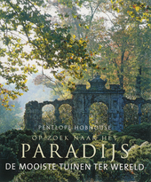Op zoek naar het paradijs : de mooiste tuinen ter wereld