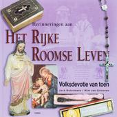 Herinneringen aan het rijke roomse leven : volksdevotie van toen