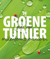 De groene tuinier : gids voor milieubewust tuinieren