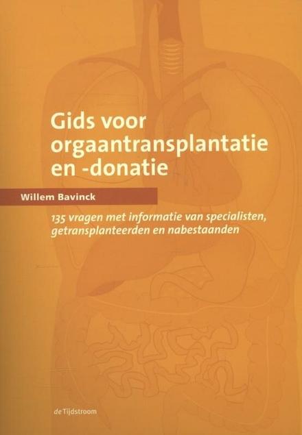 Gids voor orgaantransplantatie en -donatie : 135 vragen met informatie van specialisten, getransplanteerden en nabe...
