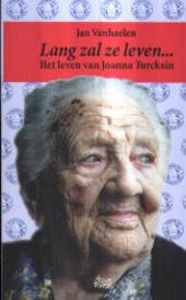 Lang zal ze leven : de biografie van Joanna Turcksin, alias Woinke Turck, de oudste Belg aller tijden, verteld door...