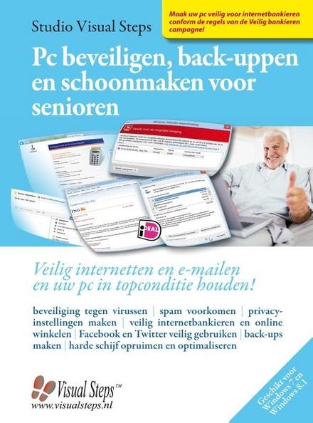 Pc beveiligen, back-uppen en schoonmaken voor senioren : veilig internetten en e-mailen en uw pc in topconditie hou...