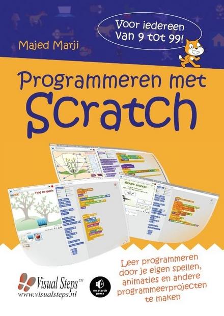 Programmeren met Scratch : leer programmeren door je eigen spellen, animaties en andere programmeerprojecten te mak...