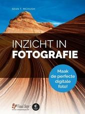 Inzicht in fotografie : word je digitale camera de baas en maak die perfecte foto!