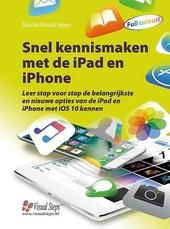Snel kennismaken met de iPad en iPhone : leer stap voor stap de belangrijkste en nieuwe opties van de iPad en iPhon...