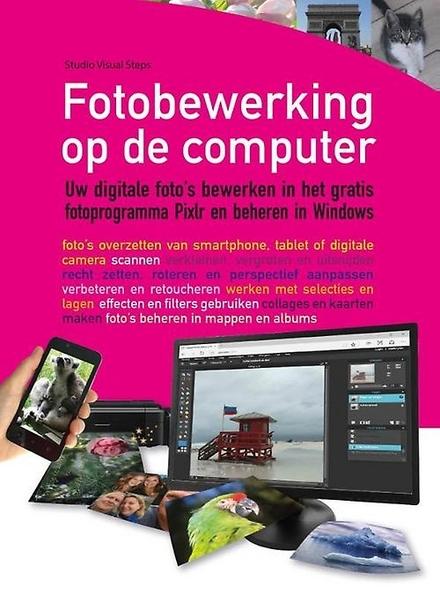 Fotobewerking op de computer : uw digitale foto's bewerken in Pixlr en beheren in Windows