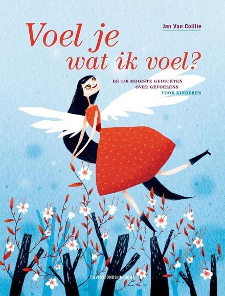 Voel je wat ik voel? : de 150 mooiste gedichten over gevoelens voor kinderen