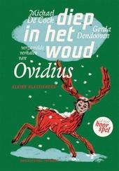 Diep in het woud : verzamelde verhalen van Ovidius