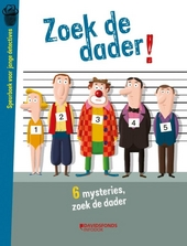 Zoek de dader! : zoekboek voor jonge detectives : 6 detectivezaken, 11 verdachten, 1 dader