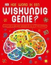 Hoe word ik een wiskundig genie? : alles over je briljante hersenen en hoe je die kan oefenen