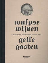 Wulpse wijven, geile gasten : middeleeuwse pikanterieën in woord en beeld
