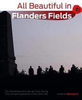 All beautiful in Flanders fields : de ultieme belevenis van de grote oorlog = the ultimate experience of the Great ...