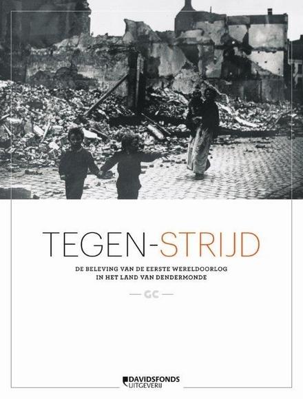 Tegen-strijd : de beleving van de Eerste Wereldoorlog in het land van Dendermonde