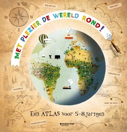 Met plezier de wereld rond : een atlas voor 5-8 jarigen