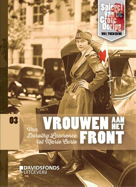 Vrouwen aan het front : van Dorothy Lawrence tot Marie Curie
