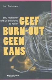 Geef burn-out geen kans : 100 manieren om uit de knoop te raken