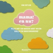Mama! En nu? : alles wat een moeder moet weten, eerlijk en ongecensureerd
