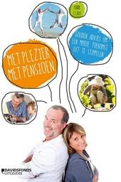 Met plezier met pensioen : gouden advies om een mooie toekomst uit te stippelen