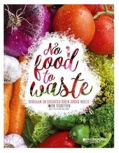 No food to waste : duurzaam en ecologisch koken zonder moeite