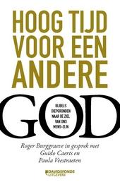 Hoog tijd voor een andere God : bijbels diepgronden naar de ziel van ons mens-zijn