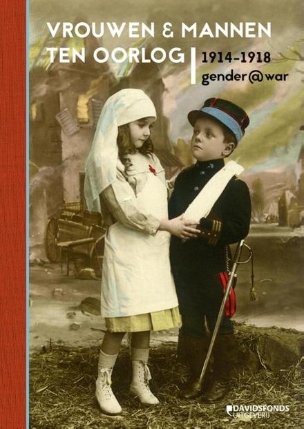 Vrouwen en mannen ten oorlog, 1914-1918 : gender@war