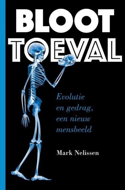 Bloot toeval : evolutie en gedrag, een nieuw mensbeeld