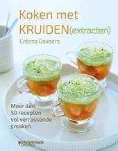Koken met kruiden (extracten) : meer dan 50 recepten vol verrassende smaken