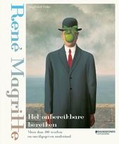 Magritte : het onbereikbare bereiken : meer dan 300 werken en onuitgegeven materiaal