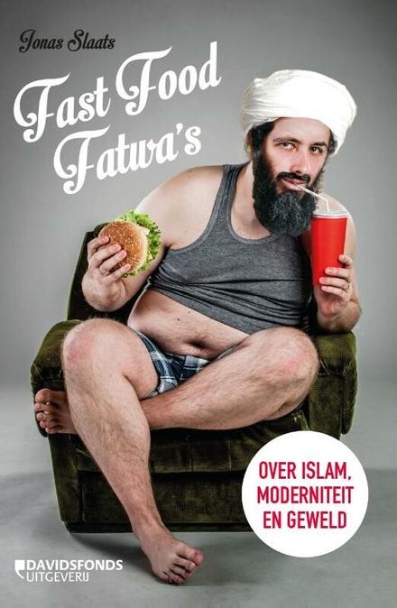 Fast Food Fatwa's : over islam, moderniteit en geweld