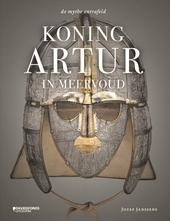 Koning Artur in meervoud : de mythe ontrafeld