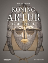 Koning Artur in meervoud : de mythe ontrafeld