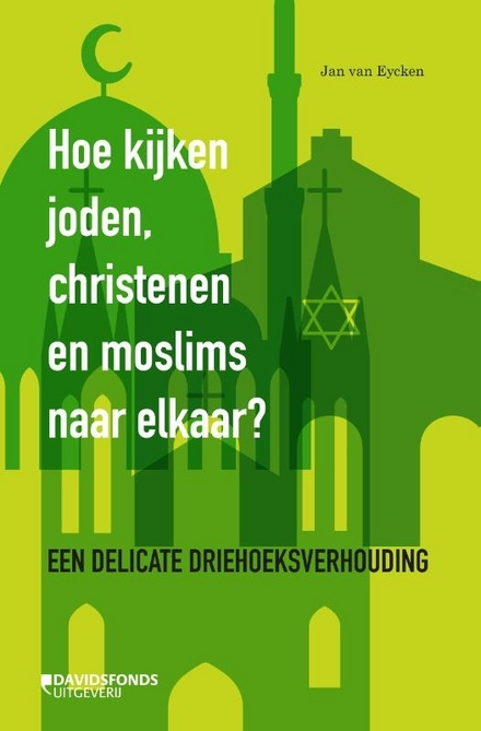 Hoe kijken joden, christenen en moslims naar elkaar? : een delicate driehoeksverhouding