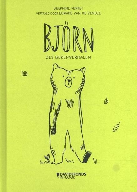 Björn : zes berenverhalen / [tekst en illustraties] Delphine Perret